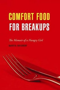 Comfort Food for Breakups: The Memoir of a Hungry Girl