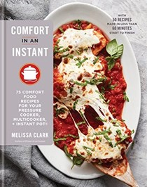 Comfort in an Instant: 75 Modern Recipes for Classic Favorites for Your Pressure Cooker, Multicooker, and Instant Pot®
