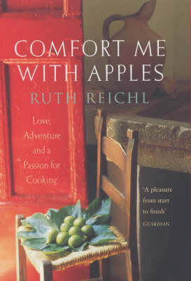 Comfort Me with Apples: Love, Adventure and a Passion for Cooking
