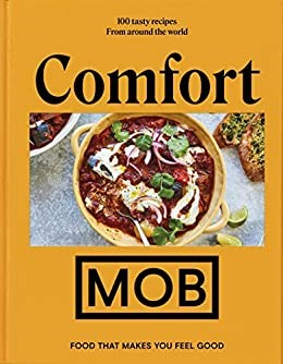 Comfort MOB: Food That Makes You Feel Good: 100 Tasty Recipes from Around the World