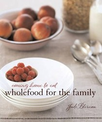 Coming Home to Eat: Wholefood for the family