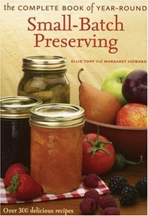 Complete Book of Year-Round Small-Batch Preserving: Over 300 Delicious Recipes