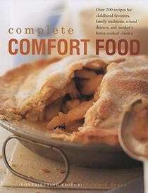 Complete Comfort Food: Over 200 Recipes for Childhood Favourites, Family Traditions, School Dinners, and Mother's Home-Cooked Classics