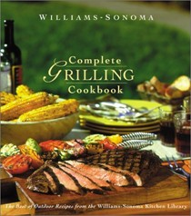 Complete Grilling Cookbook (Williams-Sonoma Complete Cookbooks): The Best of Grilling and Outdoor Cooking