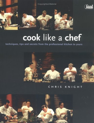 Cook Like a Chef: Techniques, Tips and Secrets from the Professional Kitchen to Yours