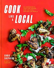 Cook Like a Local: Six Ingredients That Can Change How You Cook - and See the World