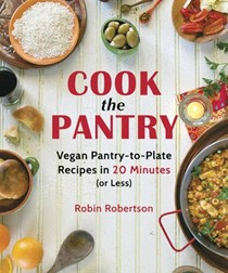 Cook the Pantry: Vegan Pantry-to-Plate Recipes in 20 Minutes (or Less)