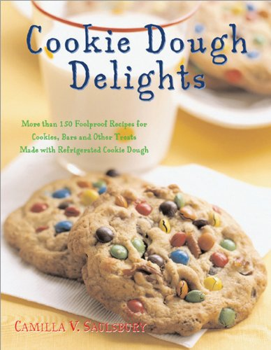 Cookie Dough Delights: More Than 150 Foolproof Recipes For Cookies, Bars, & Other Treats Made With Refrigerated Cookie Dough