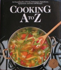 Cooking A to Z: An Encycopedia of Terms, Techniques, Ingredients, Equipment, and Over 600 Recipes