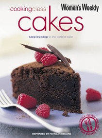 Cooking Class Cakes: Step-by-Step to the Perfect Cake