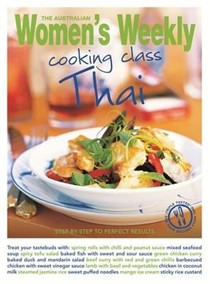 Cooking Class Thai: Step-by-Step to Perfect Results (The Australian Women's Weekly Essentials Series)