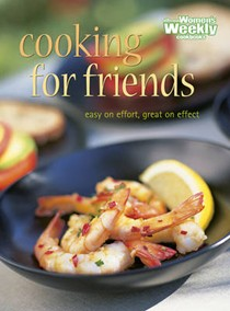 Cooking for Friends: Easy on effort, great on effect