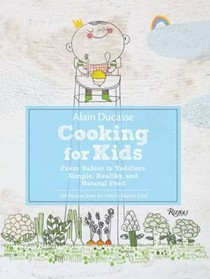 Cooking for Kids: From Babies to Toddlers: Simple, Healthy, and Natural Food