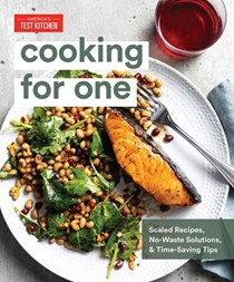 Cooking for One: Scaled Recipes, No-Waste Solutions, and Time-Saving Tips for Cooking for Yourself