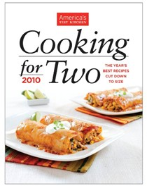 Cooking for Two 2010: The Year's Best Recipes Cut Down to Size