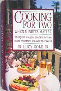 Cooking for Two When Minutes Matter: Thirty-Six Elegant Menus for Two from Countries Around the World