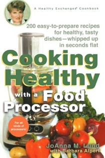 Cooking Healthy with a Food Processor: A Healthy Exchanges Cookbook