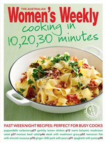 Cooking in 10, 20, 30 Minutes: Fast, Fresh and Triple-Tested Recipes for Every Meal