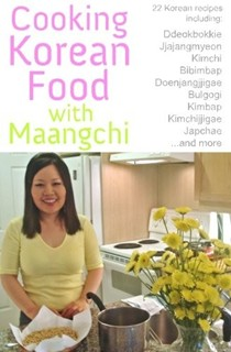 Cooking Korean Food with Maangchi, Revised Edition: 22 Korean Recipes