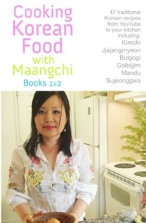 Cooking Korean Food with Maangchi, Books 1 & 2: 47 Traditional Korean Recipes from YouTube to Your Kitchen