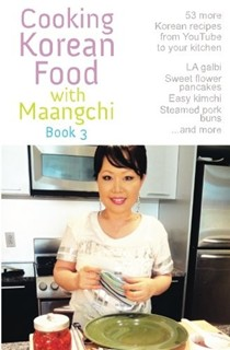 Cooking Korean Food with Maangchi, Book 3: 53 More Korean Recipes from YouTube to Your Kitchen