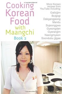 Cooking Korean Food with Maangchi, Book 2: More Korean Recipes from YouTube