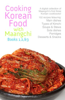 Cooking Korean Food with Maangchi: Books 1, 2, & 3: A Digital Collection of Maangchi's First Three Korean Cookbooks!