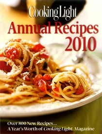 Cooking Light Annual Recipes 2010: Every Recipe...a Year's Worth of Cooking Light Magazine