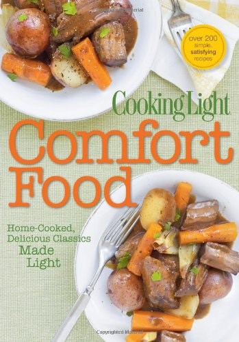 Cooking Light Comfort Food: Home Cooked, Delicious Classics Made Light