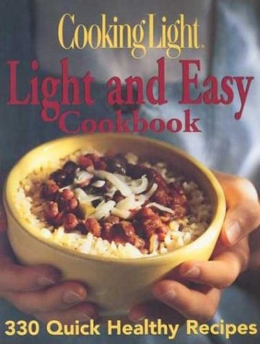 Cooking Light: Light and Easy Cookbook: 330 Quick Healthy Recipes