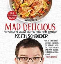 Cooking Light Mad Delicious: The Science of Making Healthy Food Taste Amazing!