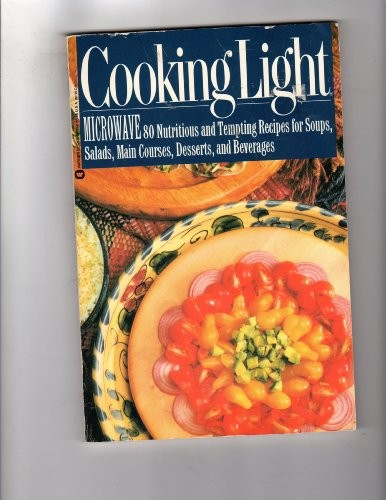 Cooking Light Microwave: 80 Nutritious and Tempting Recipes