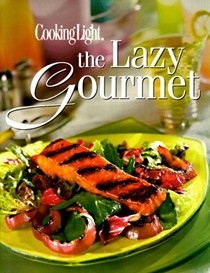 Cooking Light: The Lazy Gourmet