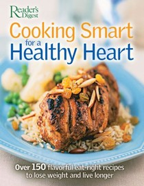 Cooking Smart For A Healthy Heart: 150 Flavorful Eat-Right Recipes To Lose Weight And Live Longer