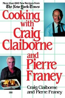 Cooking with Craig Claiborne and Pierre Franey: More Than 600 New Recipes from the New York Times