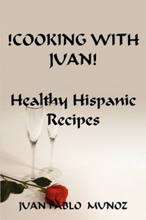 !Cooking with Juan!: Healthy Hispanic Recipes