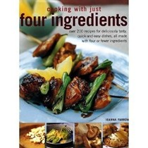 Cooking with Just Four Ingredients: Over 200 Recipes for Deliciously Tasty Quick-and-easy Dishes, All Made with Four or Fewer Ingredients