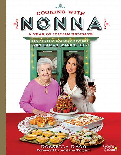 Cooking with Nonna: A Year of Italian Holidays: Over 100 Classic Holiday Recipes from Italian Grandmothers