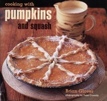 Cooking With Pumpkins & Squash: Simple Recipes for Cakes, Cookies, Pies, and Breads