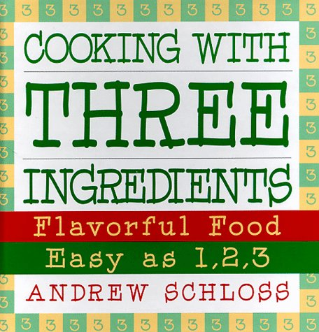 Cooking With Three Ingredients: Flavorful Food, Easy As 1, 2, 3