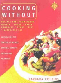 Cooking Without: Recipes Free from Added Gluten, Sugar, Dairy Products, Yeast, Salt and Saturated Fat