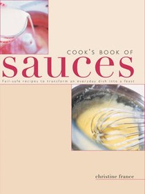 Cook's Book of Sauces: Fail-safe Recipes to Transform an Everyday Dish into a Feast
