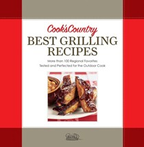 Cook's Country Best Grilling Recipes: More Than 100 Regional Favorites Tested and Perfected for the Outdoor Cook