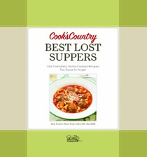Cook's Country Best Lost Suppers: More Than 100 Old-Fashioned Home-Cooked Recipes Too Good to Forget