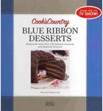 Cook's Country Blue Ribbon Desserts: Rediscover More Than 120 Heirloom Treasures and Regional Favorites