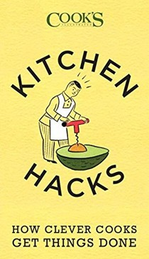 Cook's Illustrated Kitchen Hacks: How Clever Cooks Get Things Done