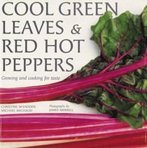 Cool Green Leaves & Red Hot Peppers: Growing and Cooking for Taste