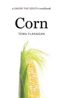 Corn: A Savor the South® Cookbook