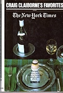 Craig Claiborne's Favorites from the New York Times (1976): Recipes, Restaurants, Tools, Techniques, People, and Places - Series II