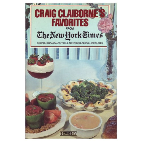 Craig Claiborne's Favorites from the New York Times (1978): Recipes, restaurants, tools, techniques, people, and places Series IV